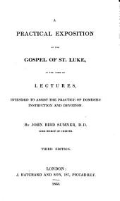 A Practical Exposition of the Gospel of St. Luke: In the Form of Lectures, Intended to Assist the Practice of Domestic Instruction and Devotion