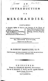An Introduction to Merchandize: containing a ... System of Arithmetic; a System of Algebra, Book-keeping in various forms, an account of the Trade of Great Britain, and the Laws and Practices which Merchants are chiefly interested in
