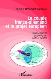 Le couple franco-allemand et le projet européen: Représentations géopolitiques, unité et rivalités