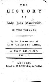 The History of Lady Julia Mandeville. By the Translator of Lady Catesby's Letters [i.e. F. Brooke]. A New Edition