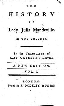 The History of Lady Julia Mandeville  By the Translator of Lady Catesby s Letters  i e  F  Brooke   A New Edition PDF