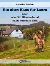 Ein altes Haus für Laura oder wie Old Shatterhand nach Potsdam kam: Roman