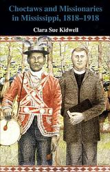 Choctaws And Missionaries In Mississippi 1818 1918 Book PDF