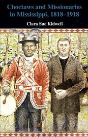 Choctaws And Missionaries In Mississippi  1818 1918
