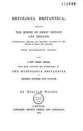 Bryologia britannica: containing the mosses of Great Britain and Ireland, systematically arranged and described according to the method of Bruch and Schimper, with illustrative plates: being a new (3d) ed., with many additions and alterations, of the Muscologia britannica of Messrs. Hooker and Taylor