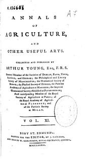 Annals of Agriculture, and Other Useful Arts: Volume 11