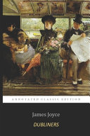 Dubliners By James Joyce (Annotated) Classic English Short Stories Collection