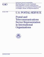 U.S. Postal Service postal and telecommunications sector representation in international organizations : briefing report to the Chairman, Subcommittee on the Postal Service, Committee on Government Reform and Oversight, House of Representatives