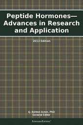 Peptide Hormones—Advances in Research and Application: 2013 Edition