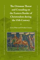 The Ottoman Threat and Crusading on the Eastern Border of Christendom during the 15th Century PDF