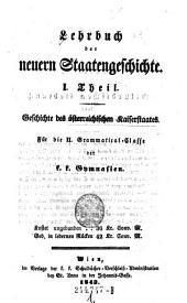 Geschichte des österreichischen Kaiserstaates. Für die II. Grammatical-Classe der k. k. Gymnasien: Thl. 1