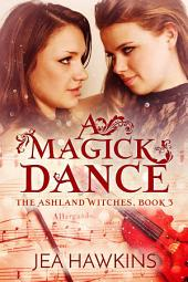 A Magick Dance: The Ashland Witches, Book 3: A Paranormal Lesbian Romance