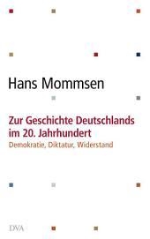 Zur Geschichte Deutschlands im 20. Jahrhundert -: Demokratie, Diktatur, Widerstand