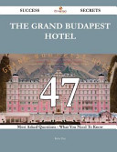 The Grand Budapest Hotel 47 Success Secrets   47 Most Asked Questions on the Grand Budapest Hotel   What You Need to Know