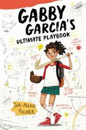 Gabby Garcia's Ultimate Playbook: Volume 1