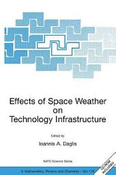 Effects of Space Weather on Technology Infrastructure: Proceedings of the NATO ARW on Effects of Space Weather on Technology Infrastructure, Rhodes, Greece, from 25 to 29 March 2003.