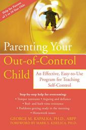 Parenting Your Out-of-Control Child: An Effective, Easy-to-Use Program for Teaching Self-Control