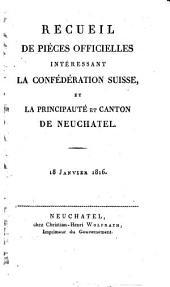 Recueil De Pièces Officielles Intéressant La Confédération Suisse, Et La Principauté Et Canton De Neuchatel ; 18 Janvier 1816.