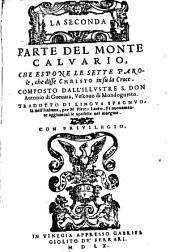 El Monte Calvario: Dove Si Trattano Tvtti I Sacratissimi Misterii auenuti in questo Monte infino alla morte di Christo, Volume 2