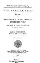 "Via, Veritas, Vita: Lectures on ""Christianity in Its Most Simple and Intelligible Form."" Delivered in Oxford and London in April and May 1894"