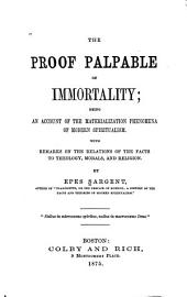 Proof Palpable of Immortality: Being an Account of the Materialization Phenomena of Modern Spiritualism, with Remarks on the Relations of the Facts to Theology, Morals, and Religion