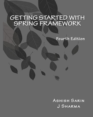 Getting started with Spring Framework  covers Spring 5  4th Edition  PDF