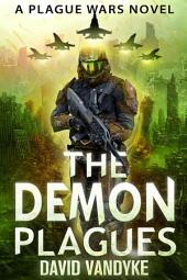 The Demon Plagues: Plague Wars Book 6