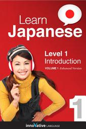 Learn Japanese - Level 1: Introduction to Japanese: Volume 1: Lessons 1-26