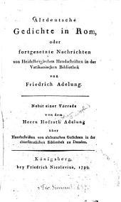 Altdeutsche Gedichte in Rom: oder fortgesetzte Nachrichten von Heidelbergischen Handschriften in der Vatikanischen Bibliothek