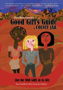 Good Girl s Guide to County Jail for the Bad Girl in Us All PDF