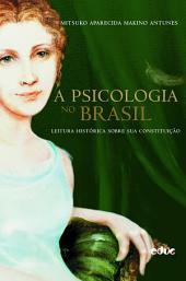 A psicologia no Brasil: Leitura histórica sobre sua constituição