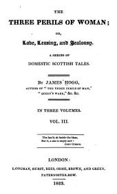 The Three Perils of Woman: Or, Love, Leasing, and Jealousy : a Series of Domestic Scottish Tales, Volume 993