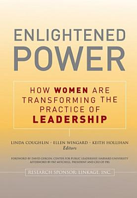 Enlightened Power  How Women are Transforming the Practice of Leadership PDF