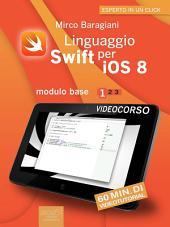 Linguaggio Swift per iOS 8. Videocorso: Modulo base – Volume 1