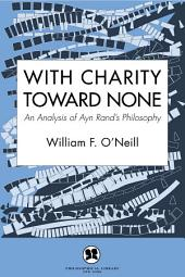 With Charity Toward None: An Analysis of Ayn Rand's Philosophy