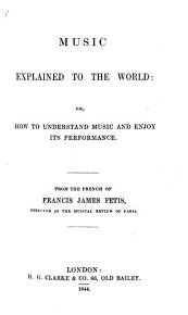 Music Explained to the World  Or  How to Understand Music and Enjoy Its Performance PDF