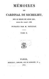 Mémoires du Cardinal de Richelieu, sur le règne de Louis XIII: depuis 1610 jusqu'à 1638. Années 1637, 1638, Volume10