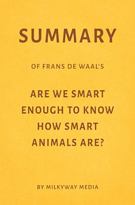 Summary of Frans de Waal   s Are We Smart Enough to Know How Smart Animals Are  by Milkyway Media