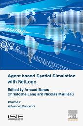 Agent-based Spatial Simulation with NetLogo, Volume 2: Advanced Concepts