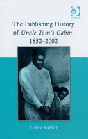 The Publishing History of Uncle Tom s Cabin  1852   2002 PDF