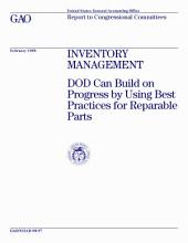 Inventory management DOD can build on progress by using best practices for reparable parts : report to congressional committees