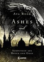 Ashes and Souls   Schwingen aus Rauch und Gold PDF