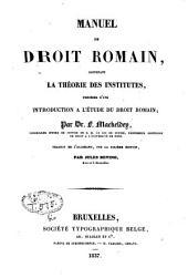 Manuel de droit romain: contenant la théorie des institutes ; précédée d'une Introduction à l'étude du droit romain