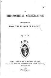 A Philosophical Conversation. Translated from the French of Diderot. By E. N.