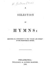 "A Selection of Hymns: designed as a supplement to the ""Psalms and Hymns"" of the Presbyterian Church"