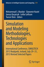 Simulation and Modeling Methodologies, Technologies and Applications: International Conference, SIMULTECH 2013 Reykjavík, Iceland, July 29-31, 2013 Revised Selected Papers