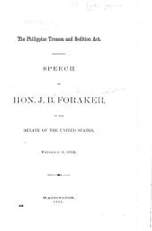 The Philippine Treason and Sedition Act: Discussion Speech of Hon. J.B. Foraker, in the Senate of the United States, Feb. 6, 1902