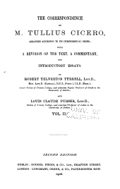 The Correspondence of M. Tullius Cicero: Arranged According to Its Chronological Order; with a Revision of the Text, a Commentary, and Introductory Essays