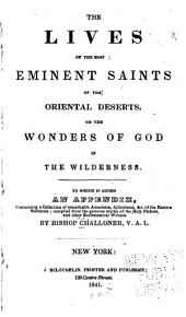 The Lives of the Most Eminent Saints of the Oriental Deserts: Or, The Wilderness. To which is Added An Appendix, Containing a Collection of Remarkable Anecdotes, Aphorisms, &c., of the Eastern Solitaries ; Compiled from the Genuine Works of the Holy Fathers, and Other Ecclesiastical Writers