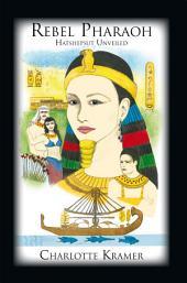Rebel Pharaoh: Hatshepsut Unveiled